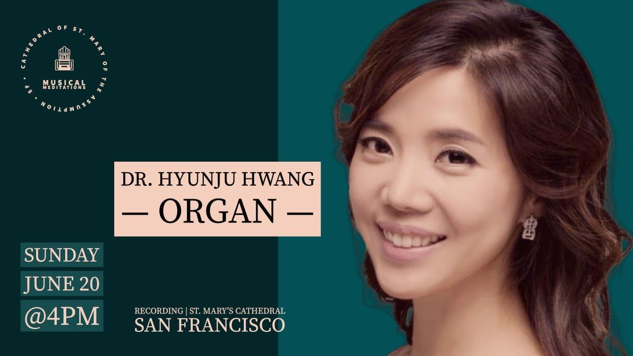 Musical Meditation: Dr. Hyunju Hwang, Glatter-Götz Organ; June 20, 2021 4 pm