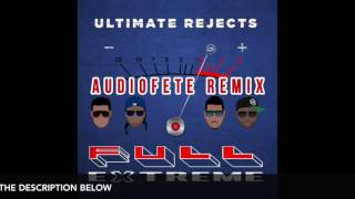 Full Extreme (AudioFete Remix V2) - Ultimate Rejects