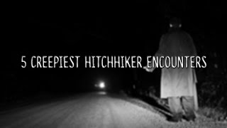 5 Creepiest Hitchhiker Encounters!