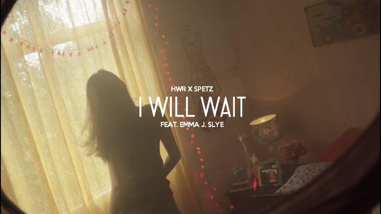 HWR x SPETZ - I WILL WAIT feat.Emma J.Slye