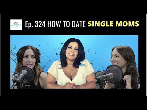 Ep. 324 The Ins & Outs of Dating Single Moms | How To Date MILF's