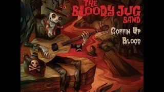 The Bloody Jug Band - Graverobber Blues