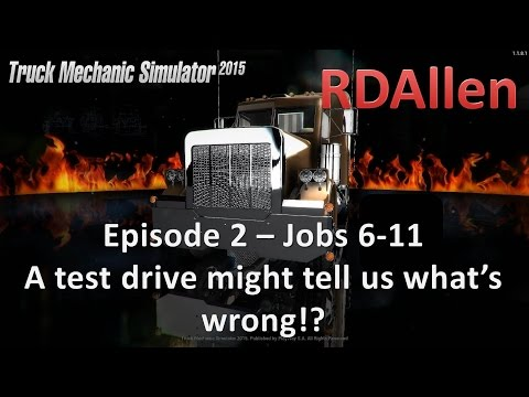 Truck Mechanic Simulator 2015 E2 - Jobs 6-11 A Test Drive Might Tell Us What is Wrong