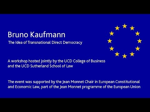Bruno Kaufmann - The Idea of Transnational Direct Democracy: Is There  Anything to it?