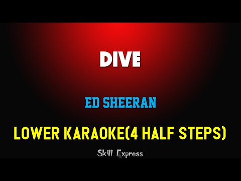 Dive ( LOWER KEY KARAOKE ) - Ed Sheeran (4 half steps)