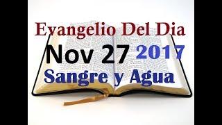 Evangelio del Dia- Lunes 27 Noviembre 2017- Tener Cuidado Con Malas Amistades- Sangre y Agua