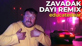 Zavadak Dayı! (educatedear remix)