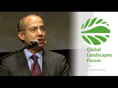 Felipe Calderon – Closing Keynote: Financing sustainable landscapes