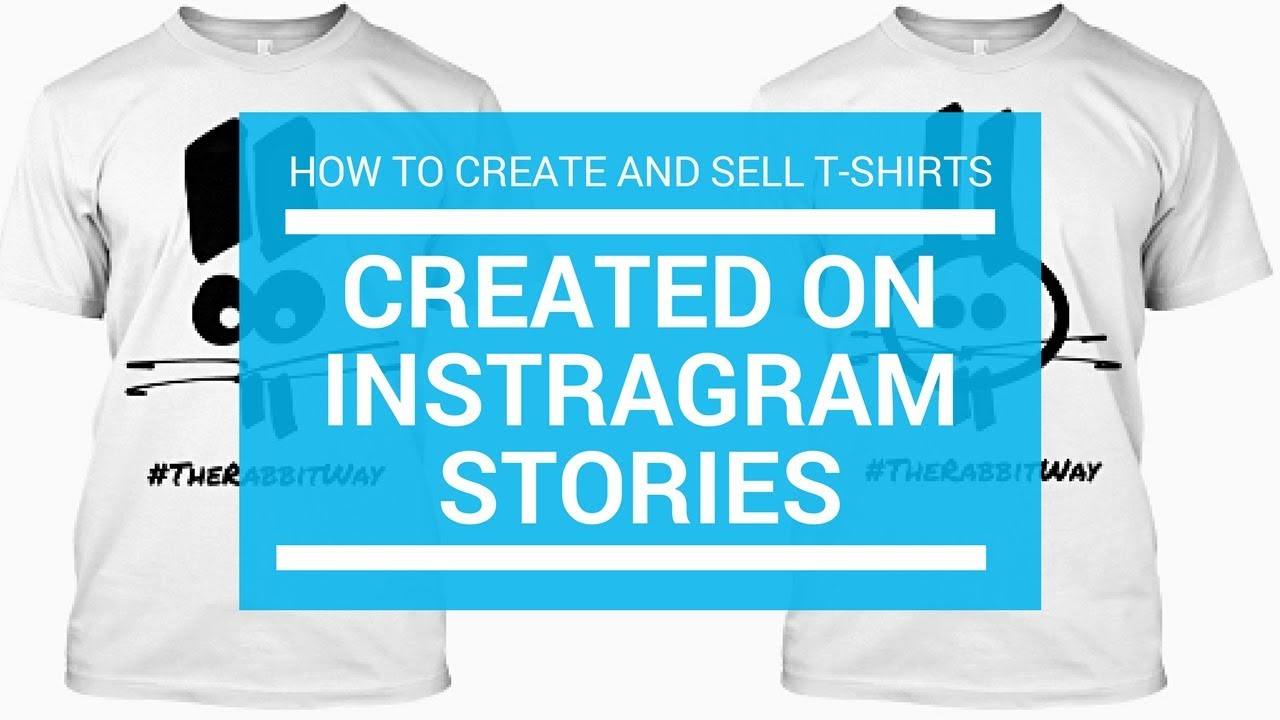 How To Create And Sell T Shirts Using Instagram Stories In