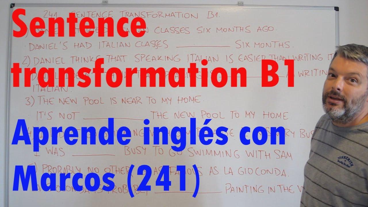 Sentence transformation B1. Aprende inglés con Marcos (241)