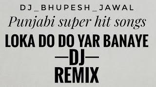 Loka do do yar Banaye panjabi super fast DJ remix song panjabi dj remix song ( DJ Raj B S JAWAL )