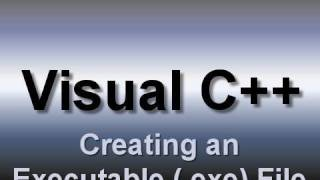 Visual C++: Creating an Executable (.exe) File (2008)