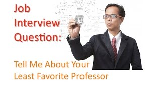 Entry Level Job Interview Question: Tell Me About Your Least Favorite Professor