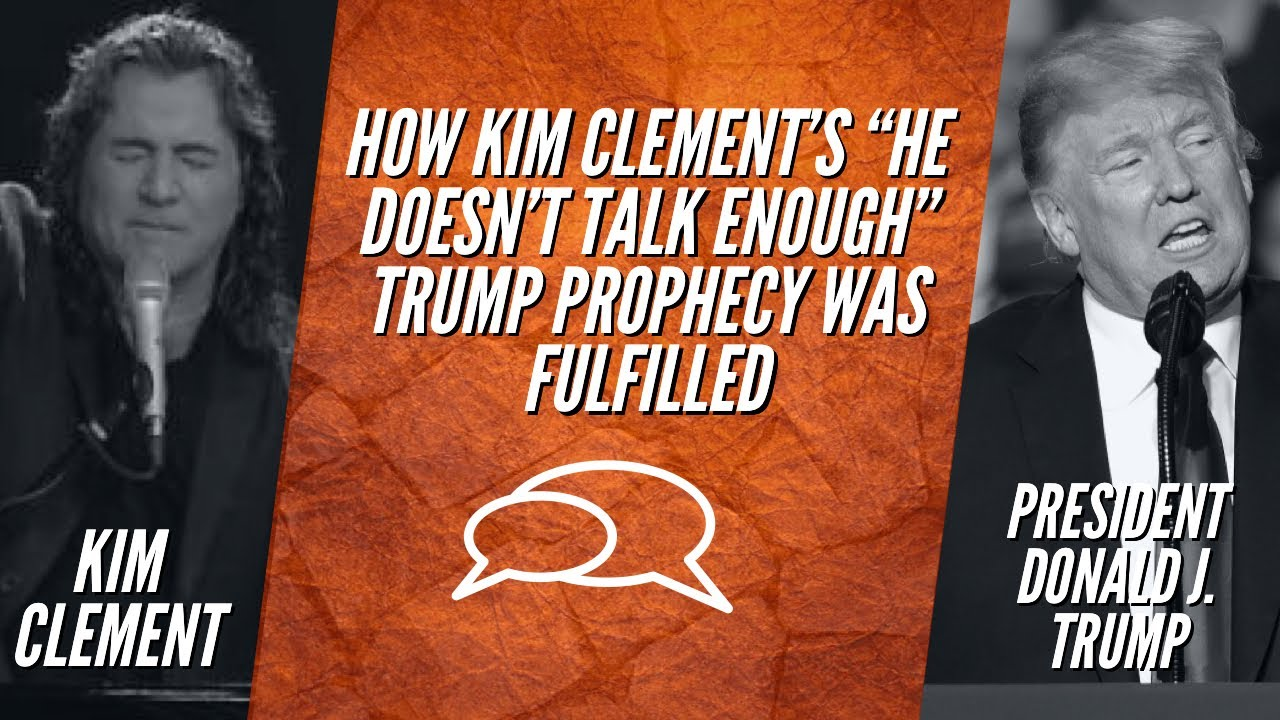 """HOW KIM CLEMENT'S """"HE DOESN'T TALK ENOUGH"""" TRUMP PROPHECY WAS FULFILLED"""