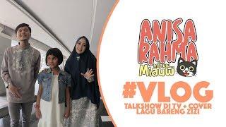 #VLOG 69 - TALKSHOW DI TV + COVER LAGU BARENG ZIZI || Anisa Rahma