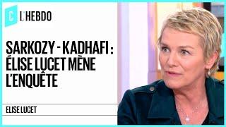 Sarkozy-Kadhafi  Elise Lucet a men lenqute pour Cash Investigation - C lhebdo - 19052018