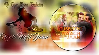 Tubelight - NACH MERI JAAN (DHOL MIX) Salman Khan | Sohail Khan | Dj Tiger Prince | Pritam | Kaamal