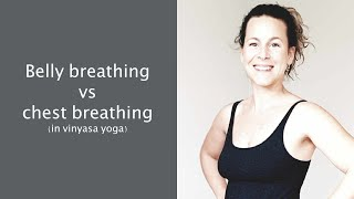 Belly breathing vs chest breathing (in vinyasa yoga)