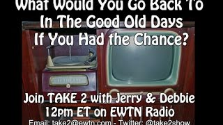 Take 2 with Jerry and Debbie- Good Old Days - 5/31/16