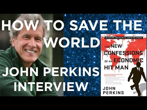 John Perkins: The New Confessions Of An Economic Hitman. How We Can Turn A Death Economy Into A...