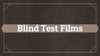 Blind test films
