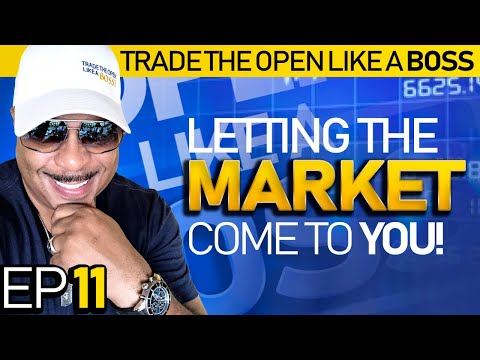 Trade The Open Like A Boss! Part 11 – Letting The Market Come To YOU!