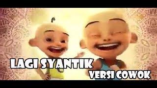 LAGI SYANTIK ( VERSI COWOK ) - SITI BADRIAH By TEREZA Parody Upin & Ipin Mp3