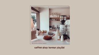 커피숍 ; coffee shop korean playlist ♪