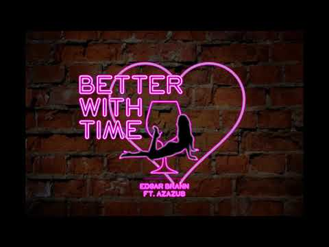 Better With Time- Edgar Brann Ft. Azazus (prod By Pacific)