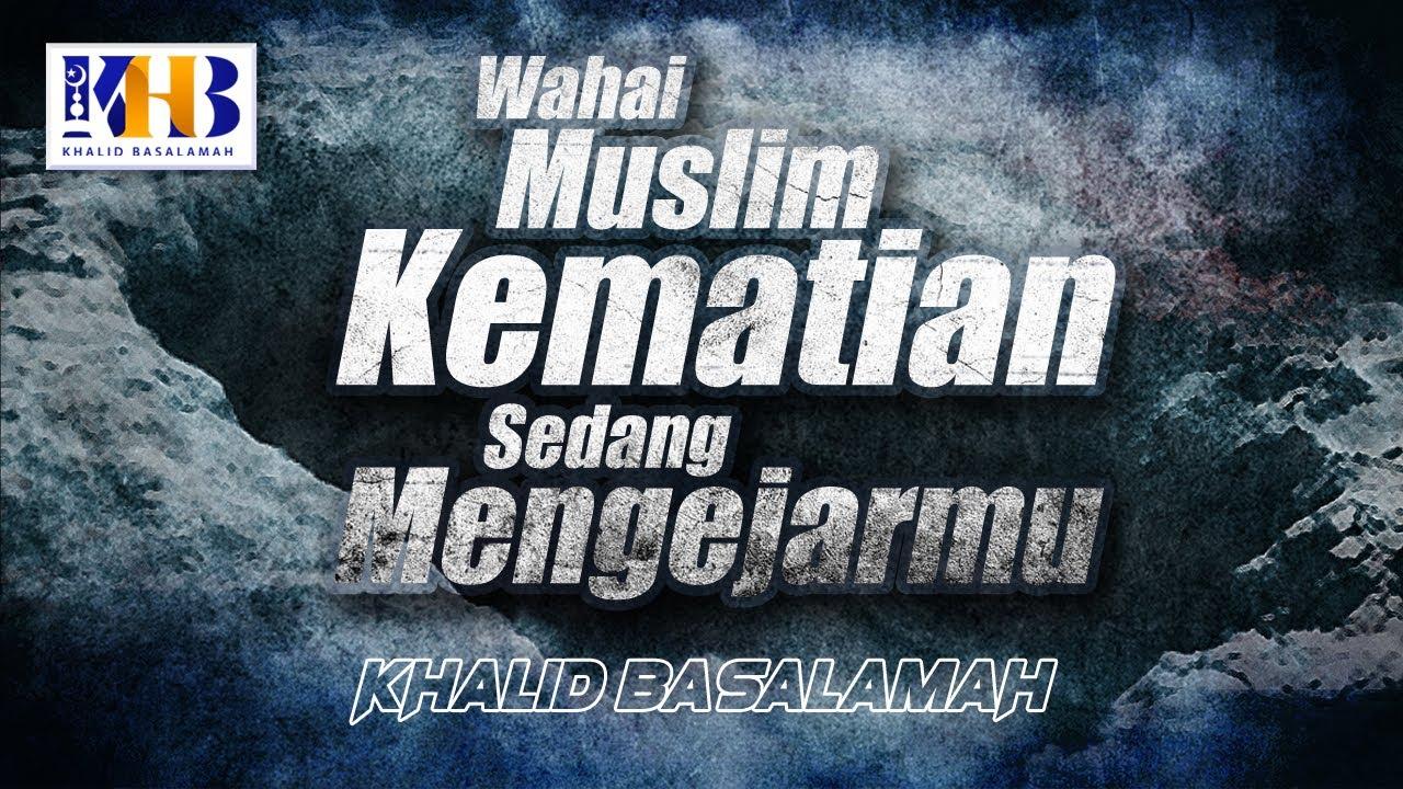 Wahai Muslim, Kematian sedang Mengejarmu