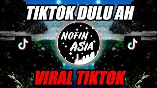DJ TIKTOK DULU AH (AYO GOYANG TIKTOK) | Nofin Asia Remix Full Bass Terbaru 2021