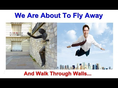 We Are About To Fly Away & Walk Through Walls - Literally