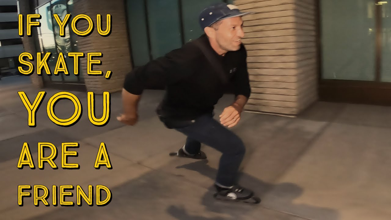 If you skate, you are a friend.