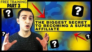 The Biggest Secret to Becoming a Super Affiliate (Free Training Part 3)