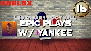 Epic Plays w / Yankee! (ROBLOX Legendary Football - Partie 16)