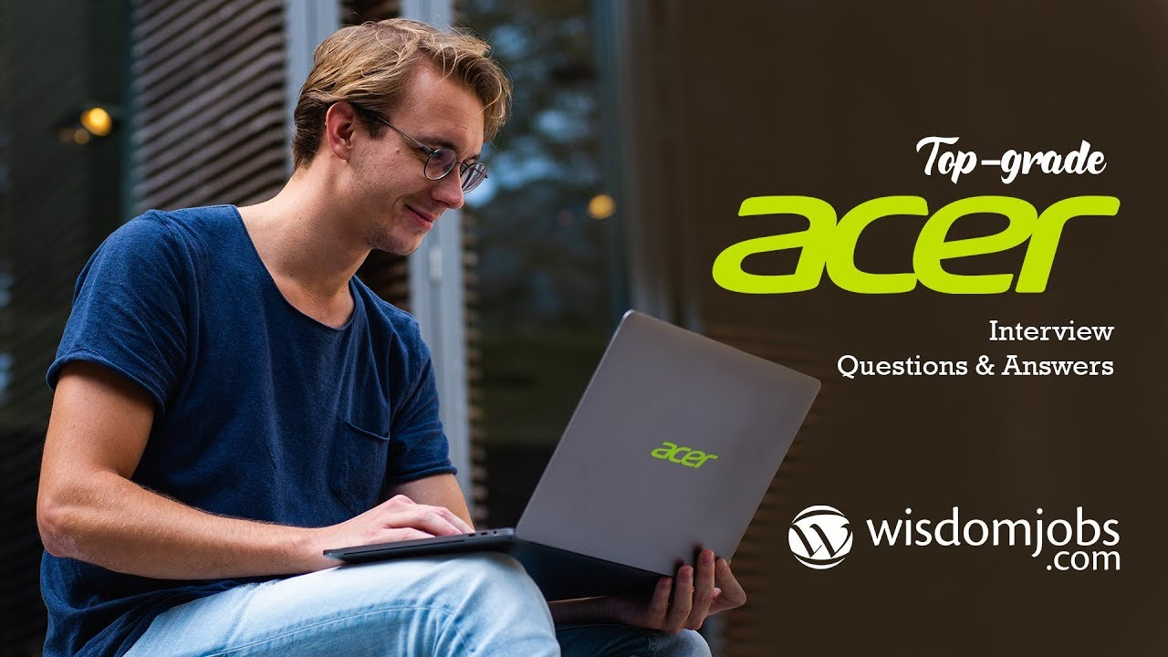 Acer Interview Questions and Answers 2019 | Acer Interview Questions |  Wisdom Jobs