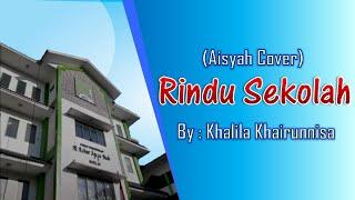 Aisyah Cover By Khalila Khairunnisa Versi Rindu Sekolah