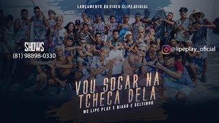 Gambar cover LIPE PLAY E NIAGO E SELTINHO - VOU SOCAR NA TCHECA DELA - CLIPE OFICIAL