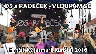 O5 a RADEČEK - VLOUPÁM SE (live) Hrnčířský jarmark KUNŠTÁT 2016