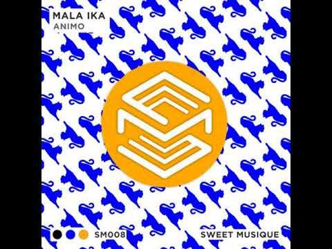Download PREMIERE : Mala Ika - Animo (Original Mix) [Sweet Musique]