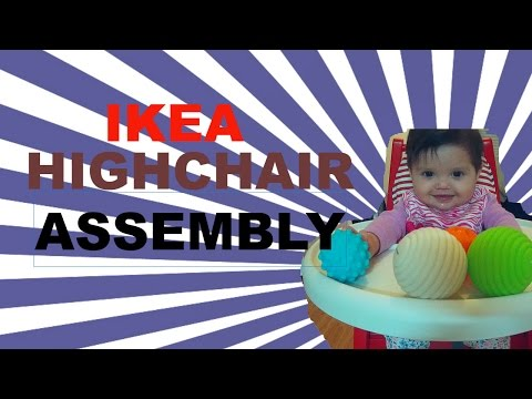 IKEA High Chair!!! Blames Assembly!!
