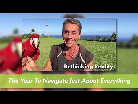 Rethinking Reality - 2018  -   The Year to Navigate just about Everything
