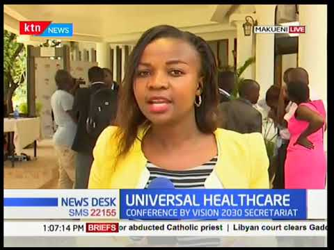 Universal Healthcare: A two day conference by the Vision 2030 Secretariat is underway in Makueni.