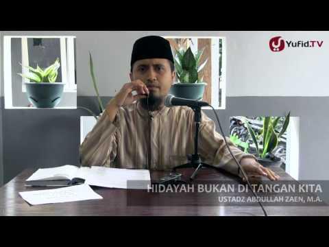 Kajian Islam Ilmiah: Hidayah Bukan di Tangan Kita - Ustadz Abdullah Zaen, MA