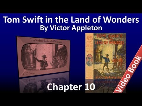 Chapter 10 - Tom Swift in the Land of Wonders by Victor Appleton