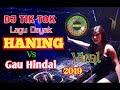 DJ TIK TOK LAGI VIRAL 2019 LAGU DAYAK HANING VS GAU HINDAI