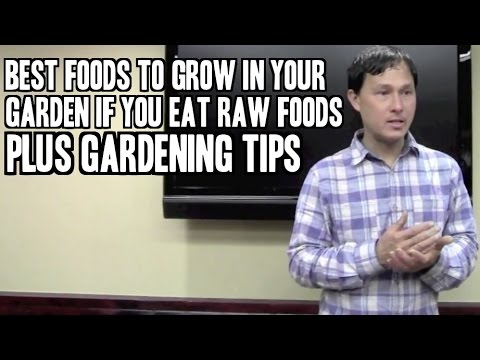 Best Foods to Grow in Your Garden if You Eat Raw Foods + Gardening Tips Lecture