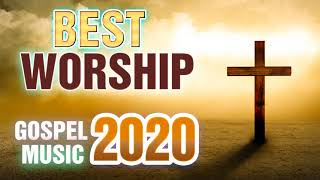 Praise & Worship Songs 2020 - Morning Worship Songs 2020 - Non Stop Praise and Worship songs
