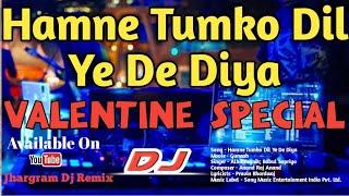 Humne Tumko Dil Ye De Diya | Valentine Special Songs 2019 | Jhargram Dj Remix ||