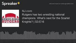 Rutgers has two wrestling national champions. What's next for the Scarlet Knights? | S3:E16